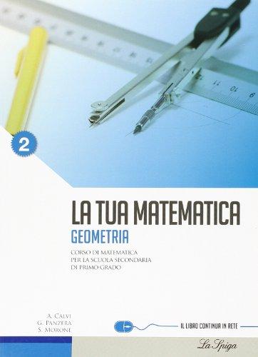 La tua matematica. Geometria. Con espansione online. Per la Scuola media: 2