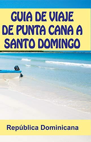 GUIA DE VIAJE DE PUNTA CANA A SANTO DOMINGO eBook: Mejia, Cristian ...