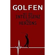 Golfen mit der Intelligenz des Herzens: Vom kleinen ICH zum großen SELBST