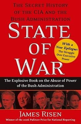 [(State of War: The Secret History of the CIA and the Bush Administration)] [Author: James Risen] published on (October, 2006)