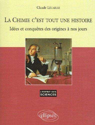 La Chimie c'est toute une histoire : Idées et conquêtes des origines à nos jours