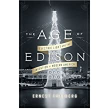 The Age of Edison: Electric Light and the Invention of Modern America (Penguin History American Life) (Hardback) - Common