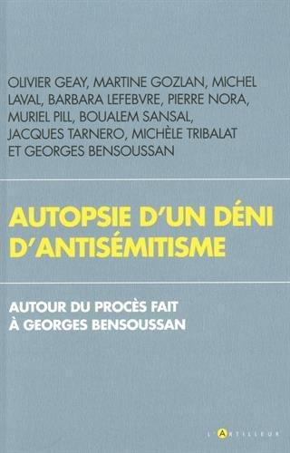 Autopsie d'un déni d'antisémitisme: Autour du procès fait à Georges Bensoussan par Collectif