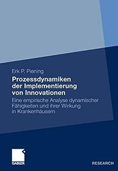 Prozessdynamiken der Implementierung von Innovationen: Eine empirische Analyse dynamischer Fähigkeiten und ihrer Wirkung in Krankenhäusern