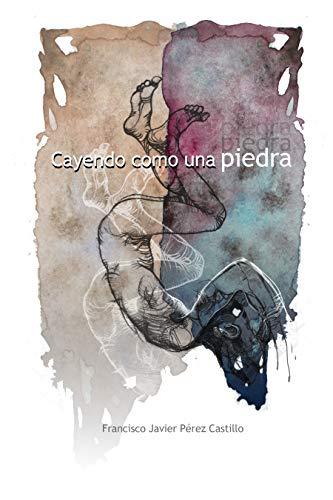 Cayendo como una piedra de [Pérez Castillo, F.J.]