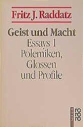 Geist und Macht: Polemiken, Glossen und Profile (Raddatz: Essays, Band 1)