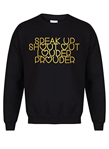 Speak Up, Shout Out, Louder, Prouder - Black- Unisex Fit Sweater - Fun Slogan Jumper (Small - Chest 34-36 inches, w/Gold)