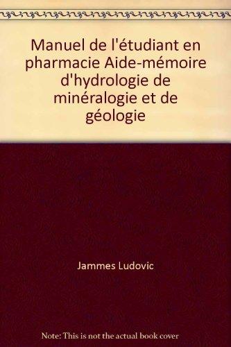 Manuel de l'étudiant en pharmacie Aide-mémoire d'hydrologie de minéralogie et de géologie par Jammes Ludovic