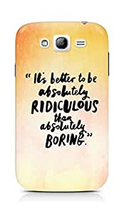 AMEZ its better to be absolutely ridiculous than boring Back Cover For Samsung Grand Neo Plus