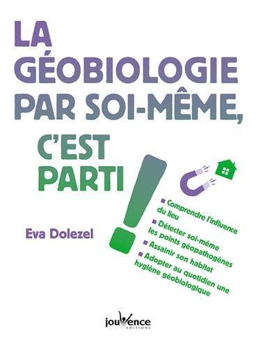 La géobiologie par soi-même, c'est parti ! par  Eva Dolezel