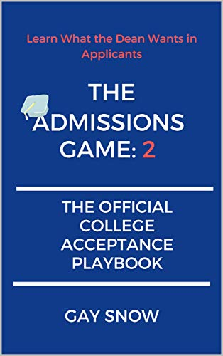 THE ADMISSIONS GAME: 2 The Official College Acceptance Playbook: Learn What the Dean Wants in Applicants (English Edition)