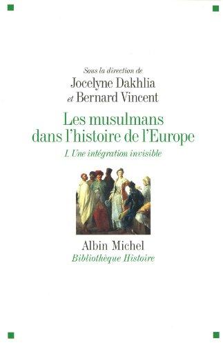 Les Musulmans dans l'histoire de l'Europe - tome 1: Une intégration invisible par Collectif