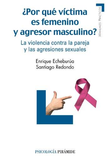 ¿Por qué víctima es femenino y agresor masculino?: La violencia contra la pareja y las agresiones sexuales (Manuales Prácticos)