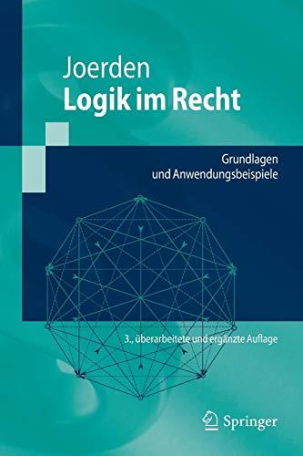 Logik im Recht: Grundlagen und Anwendungsbeispiele (Springer-Lehrbuch)