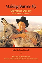 Making Burros Fly: Cleveland Amory, Animal Rescue Pioneer by Julie Hoffman Marshall (2006-05-15)