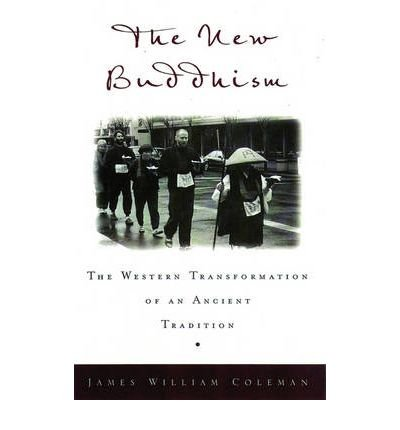 [(The New Buddhism: The Western Transformation of an Ancient Tradition)] [Author: James William Coleman] published on (May, 2002)