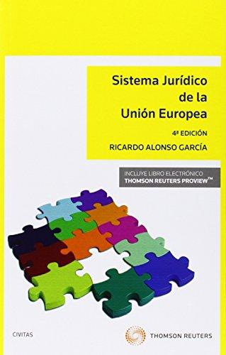 Sistema Jurídico De La Unaión Europea (4ª Ed.) (Sistemas de Derecho y Economía) por Ricardo Alonso Garcia