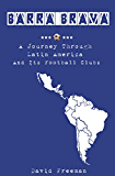 Barra Brava - A journey through Latin America and its football clubs (English Edition)