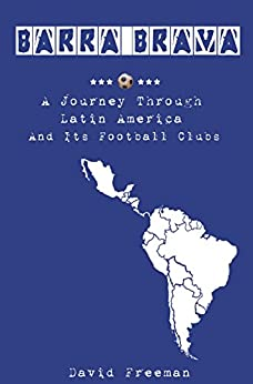 Barra Brava - A journey through Latin America and its football clubs by [Freeman, Dave]