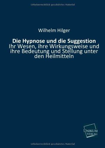 Die Hypnose Und Die Suggestion par Wilhelm Hilger