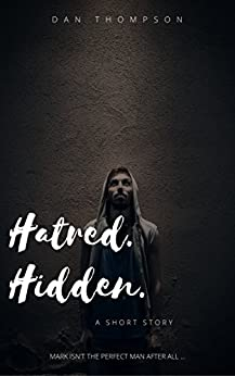 Hatred. Hidden. A Psychological Short Story by [Thompson, Dan. C]