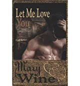 [(Let Me Love You)] [by: Mary Wine]