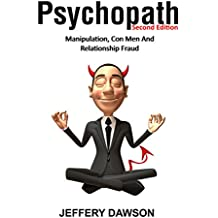 PSYCHOPATH: Manipulation, Con Men And Relationship Fraud (Personality Disorders, Sociopath, Mood Disorders, Difficult Relationships, Con Artists, Lying) (English Edition)