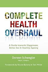 Complete Health Overhaul: A Guide towards Happiness, Better Sex & Healthy Ageing