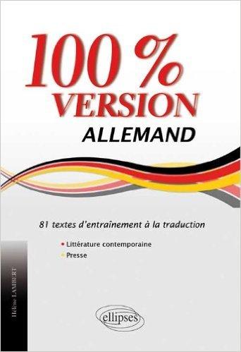 Allemand 100% Version 81 Textes d'Entraînement à la Traduction Littérature Contemporaine & Presse de Hélène Lambert ( 21 août 2012 )