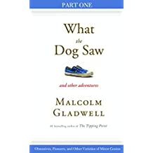 Obsessives, Pioneers, and Other Varieties of Minor Genius: Part One from What the Dog Saw (English Edition)