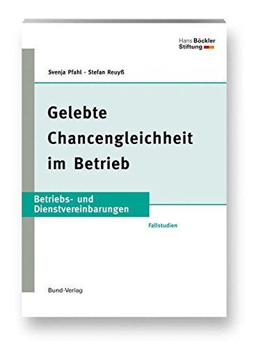 Gelebte Chancengleichheit im Betrieb: Betriebs- und Dienstvereinbarungen. Fallstudien (Betriebs- und Dienstvereinbarungen der Hans-Böckler-Stiftung)