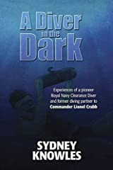 A Diver in the Dark: Experiences of a Pioneer Royal Navy Clearance Diver Paperback