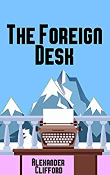 The Foreign Desk by [Clifford, Alexander]