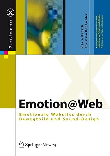 Emotion@Web: Emotionale Websites durch Bewegtbild und Sound-Design (X.media.press)
