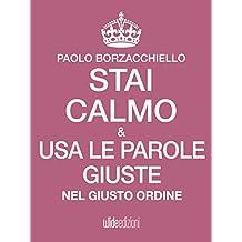 Stai calmo e usa le parole giuste nel giusto ordine (Italian Edition)