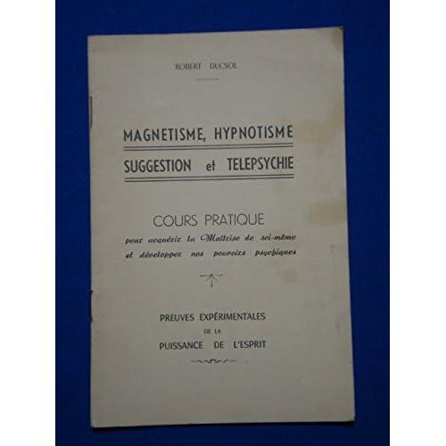 Magnétisme, Hypnotisme, suggestion et télépsychie
