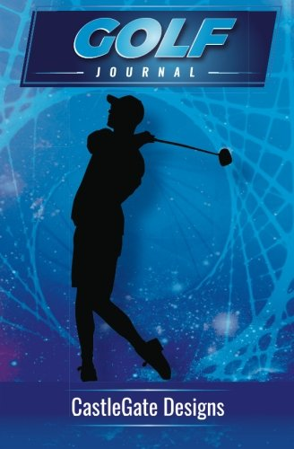 Golf  Journal: The Best Notebook for Golfers to Track Progress, Set Goals, and Achieve Greatness in Golf por CastleGate Designs
