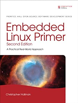 Embedded Linux Primer: A Practical Real-World Approach (Pearson Open Source Software Development Series) by [Hallinan, Christopher]