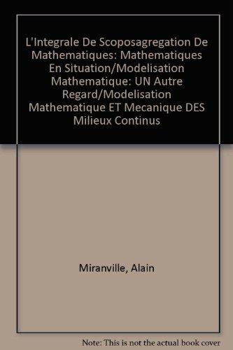 L'integrale De Scopos, Agregation De Mathematiques: Mathematiques En Situation/Modelisation Mathematique: Un Autre Regard/Modelisation Mathematique Et Mecanique Des Milieux Continus