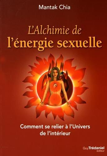 L'Alchimie de l'énergie sexuelle : Comment se relier à l'Univers de l'intérieur