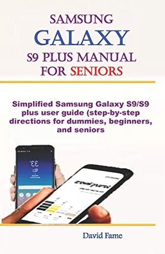 Samsung Galaxy  S9 Plus  Manual For Seniors: Simplified Samsung Galaxy S9/S9 Plus user guide (step-by-step directions for dummies, beginners, and seniors)