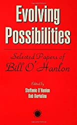 Evolving Possibilities: Selected Works of Bill O'Hanlon by Stephanie O'Hanlon (1999-05-01)