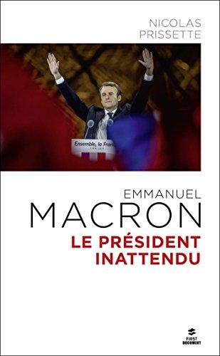Emmanuel Macron Le président inattendu (FIRST DOCUMENT) par Nicolas PRISSETTE