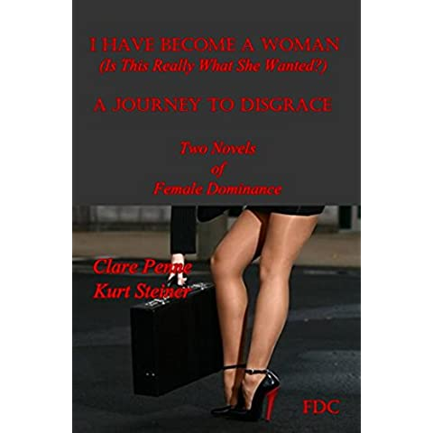 I Have Become a Woman  (Is This Really What She Wanted?) & Journey to Disgrace: Two Novels of Female Dominance (English