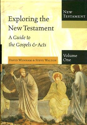 Exploring the New Testament. Volume One: A Guide to the Gospels & Acts [EXPLORING THE NT V01]