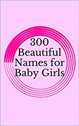 300 Beautiful Names for Baby Girls (English Edition)