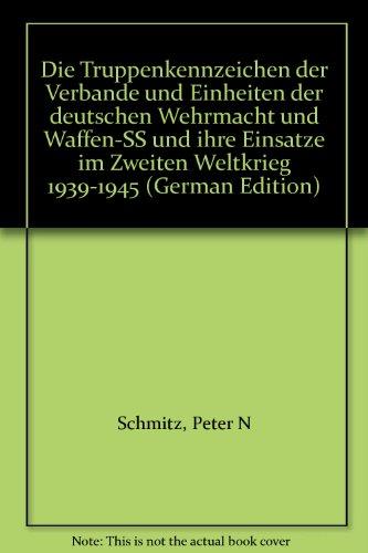 Die Truppenkennzeichen der Verbände und Einheiten der deutschen Wehrmacht und Waffen-SS und ihre Einsätze im Zweiten Weltkrieg 1939-1945