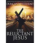 BY Whitehead, Duncan ( Author ) [ THE RELUCTANT JESUS ] Mar-2014 [ Paperback ]