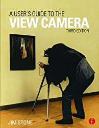 A User's Guide to the View Camera: Third Edition