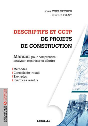Descriptifs et CCTP de projets de construction: Manuel pour comprendre, analyser, organiser et décrire